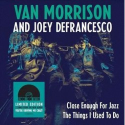 """Van Morrison And Joey Defrancesco - Close Enough For Jazz / The Things I Used To Do 7"""""""