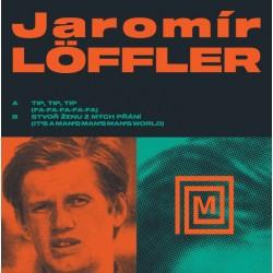 """Löffler Jaromír - Tip, Tip, Tip (Fa-Fa-Fa-Fa-Fa) / Stvoř ženu z mých přání (It's A Man's Man's Man's World) 7"""""""