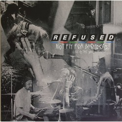 Refused  – Not Fit For Broadcast (Live At The BBC)