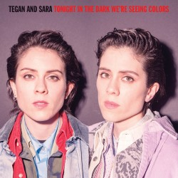 Tegan and Sara  ‎– Tonight In The Dark We're Seeing Colors