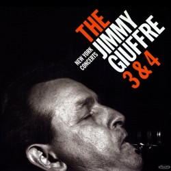 The Jimmy Giuffre 3* &  4*  ‎– New York Concerts